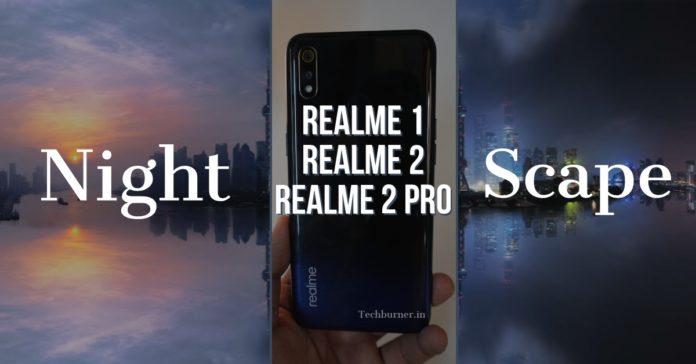 RealMe 1 night mode RealMe 2 night mode RealMe 2 pro night mode RealMe 3 pro night mode