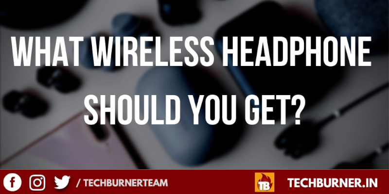 What wireless headphone should you get? How to buy earphones complete guide