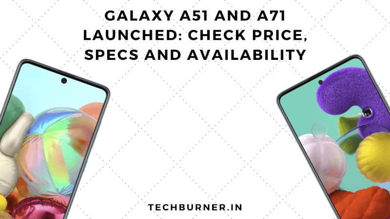 Samsung Galaxy A51 And A71 Launched 2020 Notch Solution Is Here Techburner