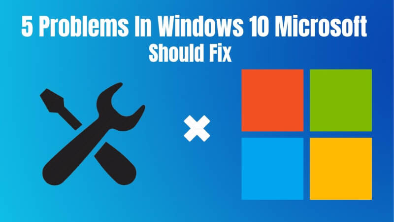 5 problems in windows 10 update, 5 things that should be fixed in windows 10, latest windows 10 update, windows 10 update problems, 5 problems upgrading to windows 10