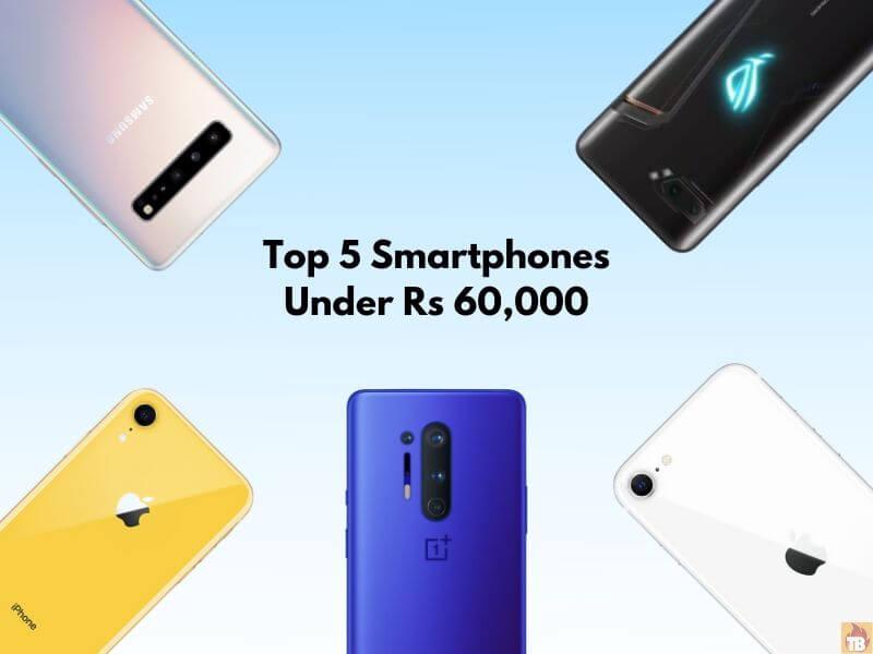 Top 5 Best Smartphones under Rs 60,000 in India, Top 5 Best Smartphone under Rs 60,000, Best Smartphones under Rs 60,000 in India