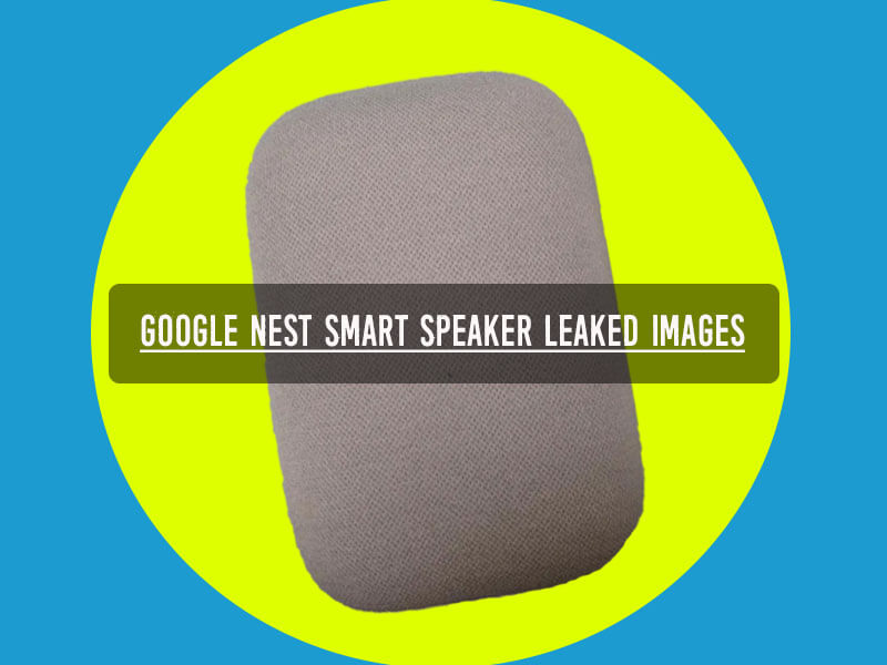 google nest speaker features, google nest speaker live images, google nest speaker live images leaked, google nest speaker launch date in india, google nest speaker price in india