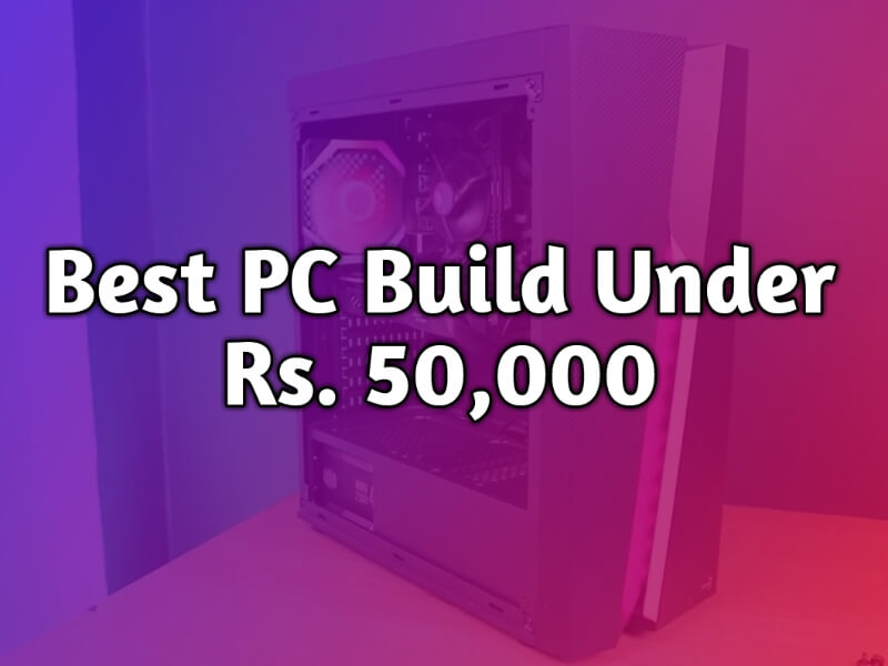 Best PC Build Under Rs 50000 in 2020