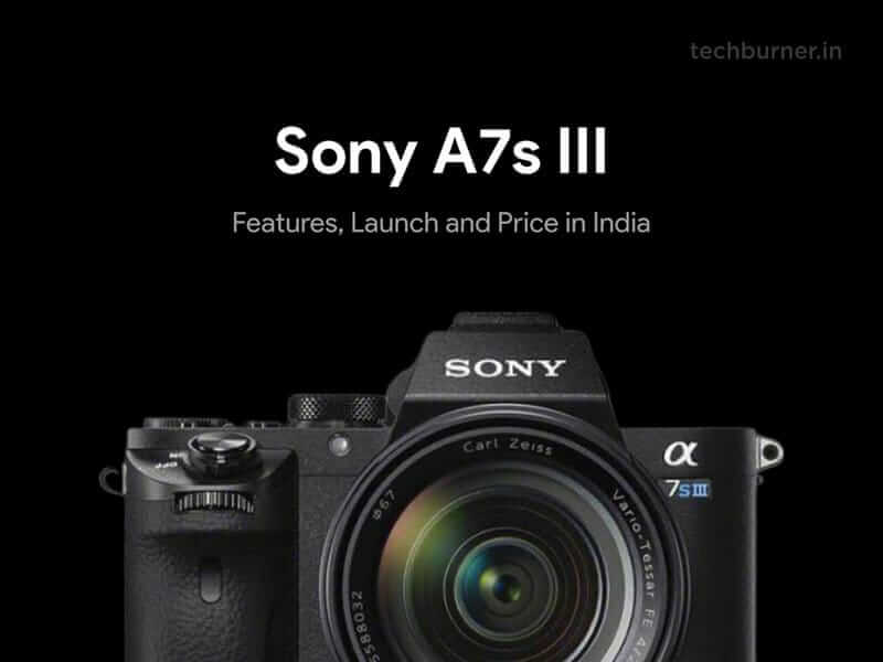 Sony A7S iii, Sony A7S iii launch, Sony A7S iii launch in India, Sony A7S iii release date, Sony A7S iii release date in India, Sony A7S iii price, Sony A7S iii price in India, Sony A7S iii features, Sony A7S iii Specifications, Sony Alpha