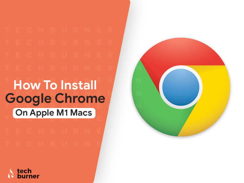 how to download google chrome on apple m1 macs, download google chrome on apple m1 macs, how to install google chrome on apple m1 macs, install google chrome on apple m1 macs, google chrome download on m1 macs