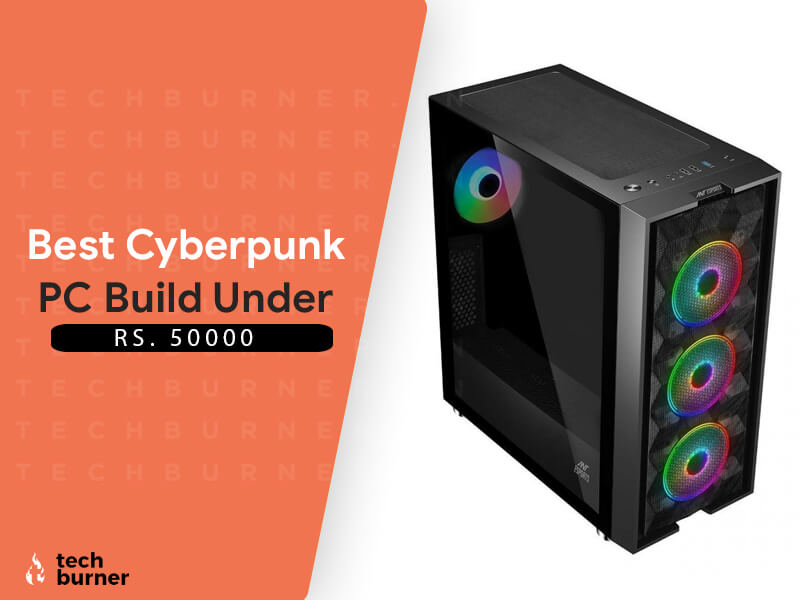 best budget pc build under 50000 december 2020, best budget pc build under 50000 cyberpunk, cyberpunk 2077 pc build, cyberpunk 2077 pc build under 50000, best cyberpunk 2077 pc build under 50000