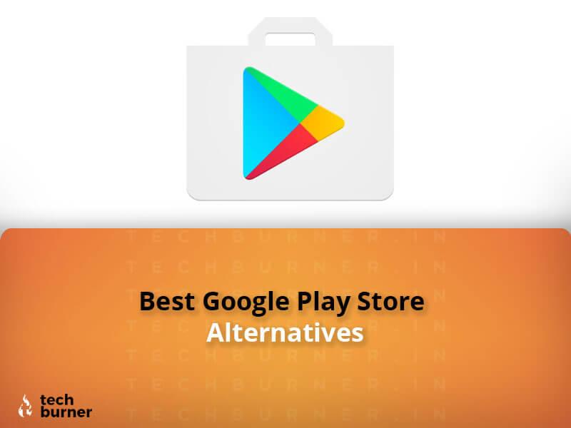 Google Play Store Alternatives, Best Google Play Store Alternatives, Top Google Play Store Alternatives