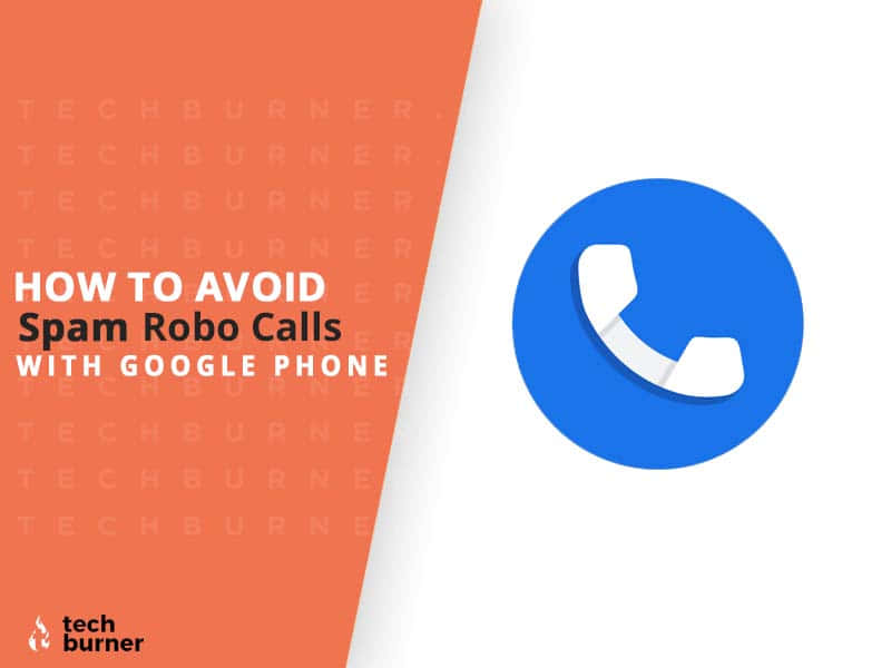 How to Block Spam Calls On Android, Block Spam Calls With Google Phone, Avoid Spam Robot Calls With Google Phone Application, How to Avoid Spam Robot Calls With Google Phone Application?